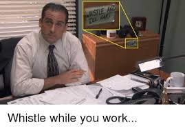 Office Work Memes - whistle and whistle while you work the office meme on me me