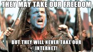 Braveheart Freedom Meme - how i feel about this groundswell of net neutrality support meme