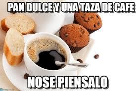 Memes Cafe - pan dulce y una taza de cafe sddfs meme on memegen