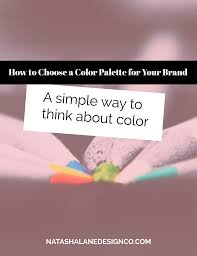 How To Choose A Color by How To Choose A Color Palette For Your Brand A Simple Way To