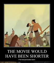 Mulan Meme - the movie would have been shorter very demotivational