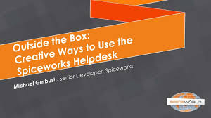 Spiceworks Help Desk by Spiceworld 2013 Creative Ways To Use The Spiceworks Help Desk
