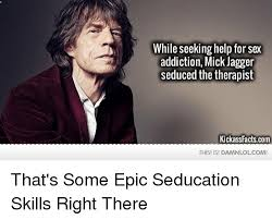 Seeking Kickass While Seeking Help For Addiction Mick Jagger Seduced The