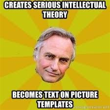 Richard Dawkins Meme Theory - coined the term meme you re welcome richard dawkins meme
