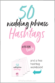 wedding wishes hashtags 50 wedding phrase hashtags wedding hashtags inspiration