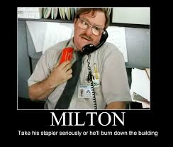 Office Space Memes - milton funny office space meme