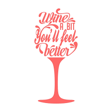 wine a you ll feel better wine cuttable design cuttable desing cut file vector clipart