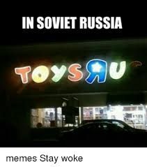 In Soviet Russia Meme - in soviet russia memes stay woke meme on me me