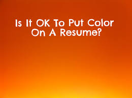 Resume Ok Is It Ok To Have Color On A Resume Ranked 1 Resume Writing