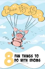 8 fun things to do with idioms minds in bloom