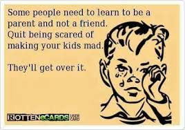 Being A Parent Meme - you re a parent not a friend hilarious pinterest parents