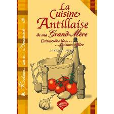cuisine antillaise livre cuisine antillaise de ma grand mère orphie christian