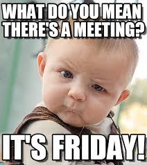 Meeting Meme - friday meetings sceptical baby meme on memegen