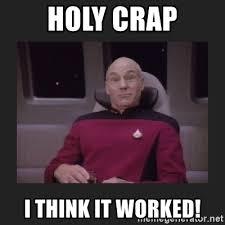 Holy Crap Meme - holy crap i think it worked surprised picard meme generator