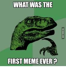 First Meme - what was the first meme ever first meme on me me