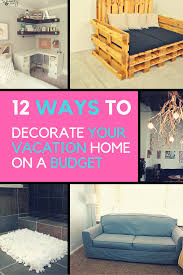 decorating your home on a budget 12 simple ways to decorate your vacation home on a budget