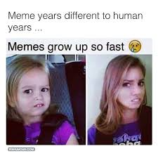Grow Up Meme - meme years different to human years memes grow up so fast
