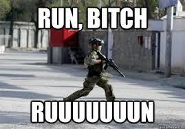 Run Bitch Run Meme - run bitch ruuuuuuun run bitch quickmeme