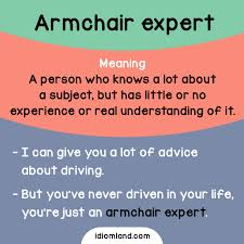 armchair expert idiom of the day armchair expert meaning a person who knows a