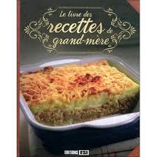 recette de cuisine de grand mere le livre des recettes de grand mère cartonné collectif achat