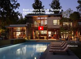 best home design youtube channels top 60 luxury homes youtube channels to follow toppair