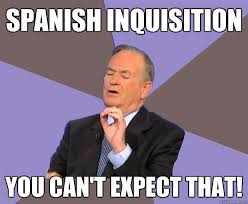 Spanish Inquisition Meme - spanish inquisition you can t expect that bill o reilly quickmeme