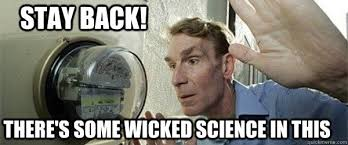 Bill Nye Meme - stay back there s some wicked science in this bill nye stand