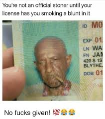 Meme Stoner - you re not an official stoner until your license has you smokinga