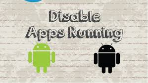 apps running in background android how to disable android apps running in the background