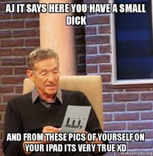 Tiny Dick Memes - aj it says here you have a small dick and from these pics of