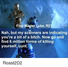 Scanners Meme - find master luke r2 nah but my scanners are indicating you re a bit