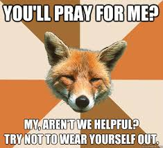 Praying Memes - you ll pray for me my aren t we helpful try not to wear