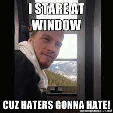 Haters Gonna Hate Meme Generator - widnow guy haters gonna hate haters gonna hate know your meme