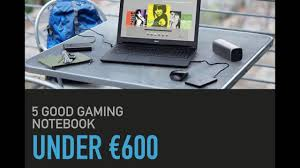 Gaming Laptop Desk by Best Gaming Laptop Under U20ac600 Youtube