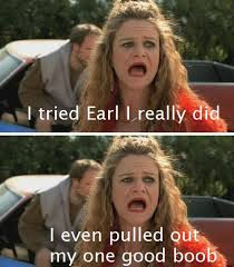 My Name Is Earl Memes - urt on twitter fucking love patty the daytime hooker from my