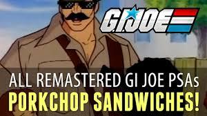 Pork Chop Sandwiches Meme - g i joe psa compilation remastered hd youtube