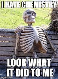 Chemistry Memes - waiting skeleton meme imgflip