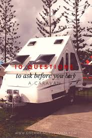 What To Ask When Buying by 10 Questions To Ask When Buying A Caravan U2013 What You Need To Ask