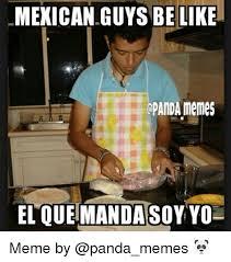 Mexican Funny Memes - mexican guys be like gpanda memes elouemandasoy yo meme by be