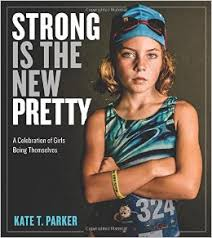 strong is the new pretty a celebration of girls being themselves
