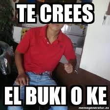 Memes Del Buki - meme personalizado te crees el buki o ke 1046803