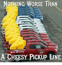 Cheesy Memes - nothing worse than ure 3diilaritm a cheesy pickup line meme on me me