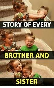 Brother Sister Memes - story of every brother and sister sisters meme on me me