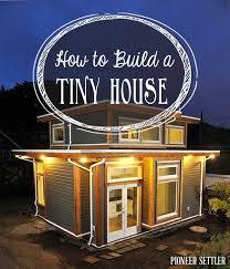 Build Dream Home How To Build A Tiny House Building A Tiny House Build A Tiny