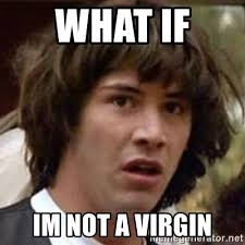 Conspiracy Keanu Meme Generator - what if im not a virgin conspiracy keanu meme generator