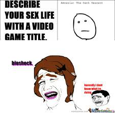 Sex Life Meme - rmx describe your sex life with a video game title by recyclebin