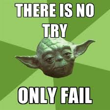 Meme Fail - there is no try only fail create meme