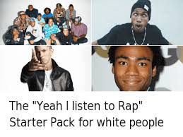 Funny Rap Memes - the yeah i listen to rap starter pack for white people the yeah i