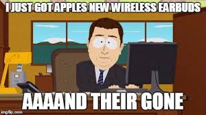 Wireless Meme - funny got a new pair of apple earbuds imgflip