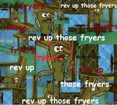 Rev Up Those Fryers Meme - it s my cake day so here s to revving up those fryers album on imgur